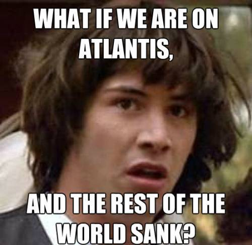 Keanu Meme Earth is Atlantis