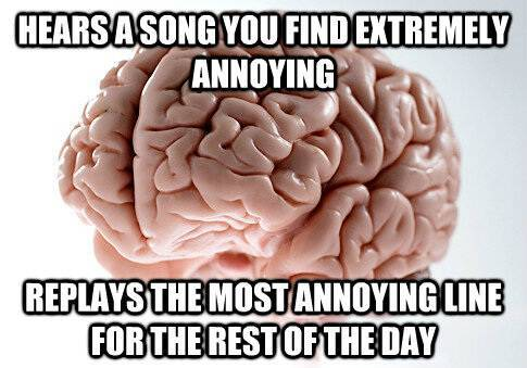 Scumbag Brain Repeats Annoying Songs