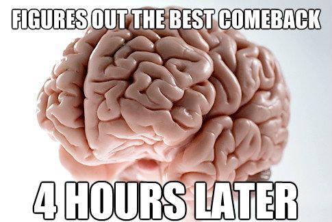 Scumbag Brain Meme Late Comeback