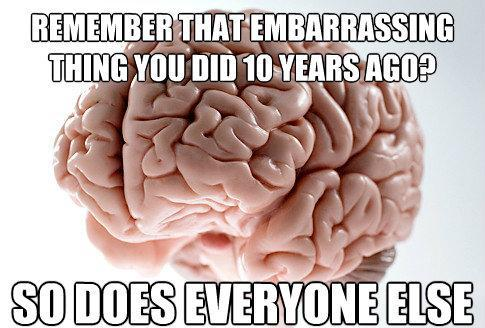 Scumbag Brain Remembers Embarrassing Moments