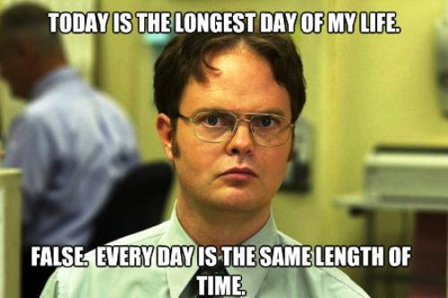 Schrute Meme Longest Day Of Your Life