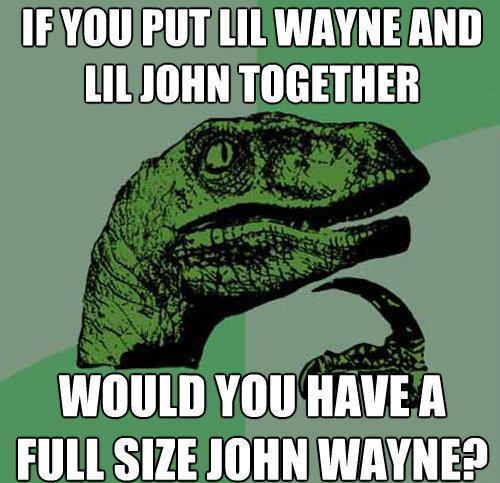 Philosoraptor Meme Lil Wayne Lil John