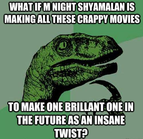 Philosoraptor M. Night Shyamalan Movies