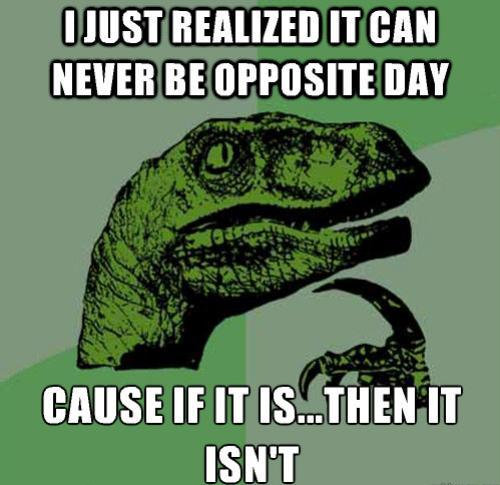 Philosoraptor Opposite Day