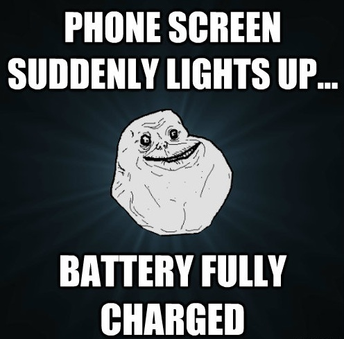 Forever Alone Needs A Charged Phone