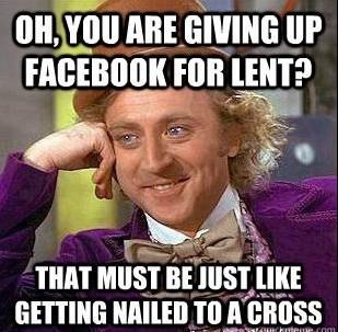 Condescending Wonka Facebook Lent