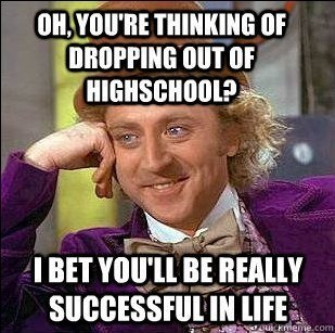 Condescending Wonka High School Dropout