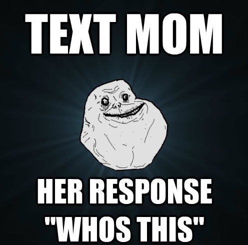 Forever Alone Gets A Text From His Mom