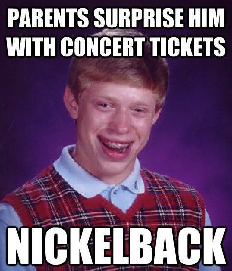 bad luck nickelback The Bad Luck Brian Meme