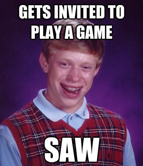 bad luck saw The Bad Luck Brian Meme