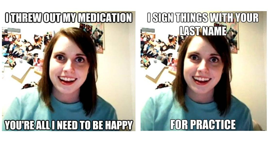 overly attached the overly attached girlfriend meme every man's worst nightmare