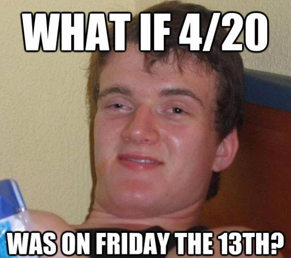 High Guy Meme 420 on Friday The 13th