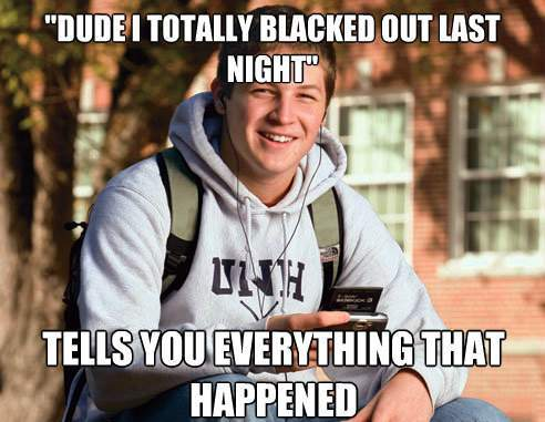 Dude I Totally Blacked Out!