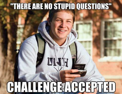 College Freshman Asks Stupid Questions