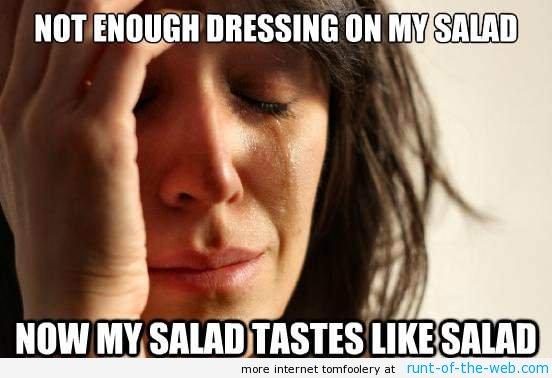 Salad Tastes Like Salad First World Problems