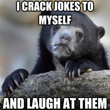 Confession Meme Laugh At Own Jokes