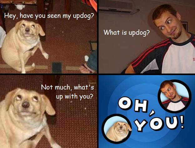 Oh You Updog