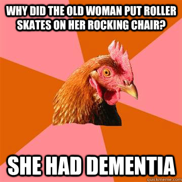 Anti Joke Chicken Dementia
