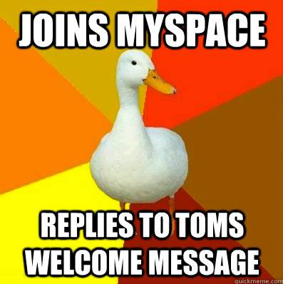 Tech-Impaired Duck Meme Myspace