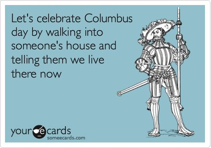 Funniest Someecards of 2012 Columbus Day