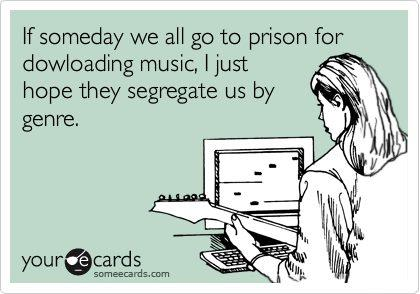 funniest-someecards-2012-prison-downloading-music