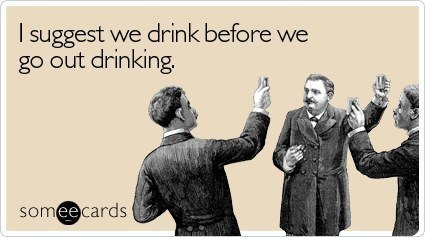 someecards-drinking-going-out-drink-before-drinking