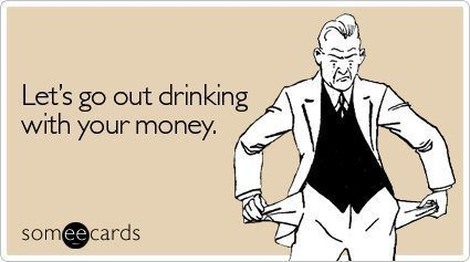 someecards drinking going out drinking your money The Best SomeEcards About Drinking & Going Out