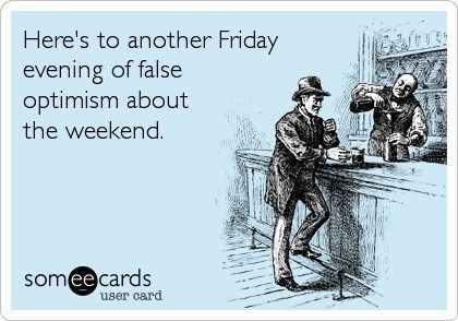 someecards drinking going out friday optimism The Best SomeEcards About Drinking & Going Out
