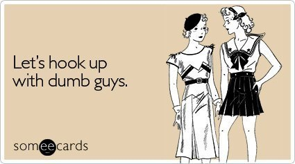 Someecards Hook Up With Dumb Guys