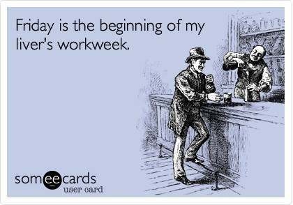 Someecards Drinking Liver Workweek