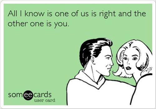 Best Relationship Love Someecards One Of Us Is Right