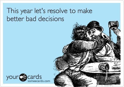 New Years Resolution Better Bad Decisions