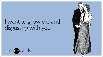 Someecard Grow Old And Disgusting