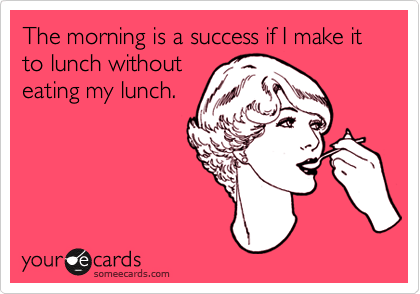 hilarious-someecards-morning-success-without-eating-lunch