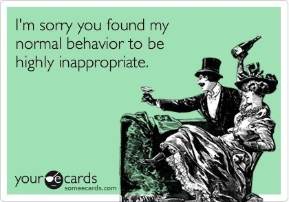 hilarious-someecards-normal-behavior-inappropriate