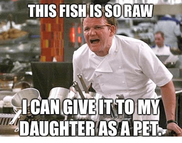 Hilarious Gordan Ramsay Memes Raw Fish