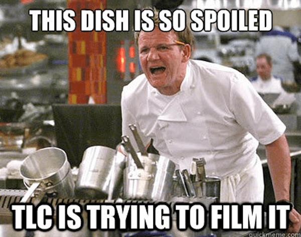 Dish Is So Spoiled Hilarious Gordon Ramsay Memes