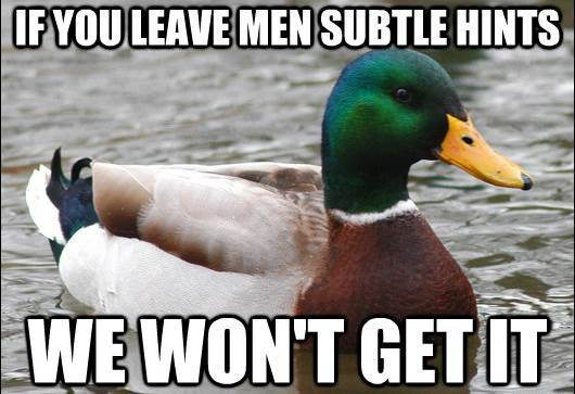 actual advice mallard subtle hints men The Genius Of Actual Advice Mallard