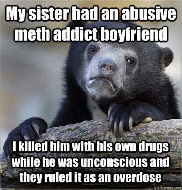 Ridiculous Confession Bear Memes Meth Overdose