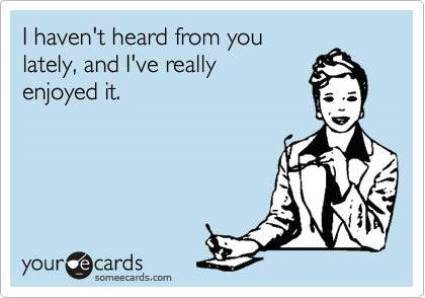 I Haven't Heard From You In A While Someecard