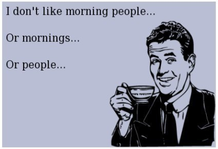 I Hate Mornings And People And Morning People