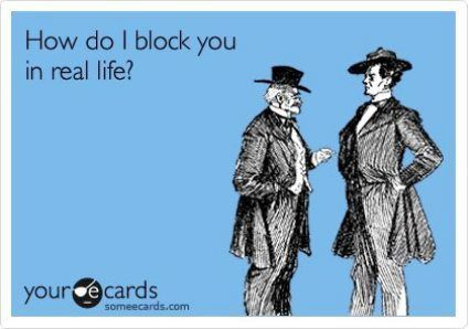Funny Someecards Real Life Block You