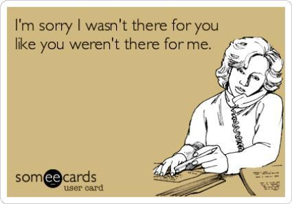 You Weren't There For Me Ecard
