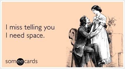 I Miss Telling You I Need Space