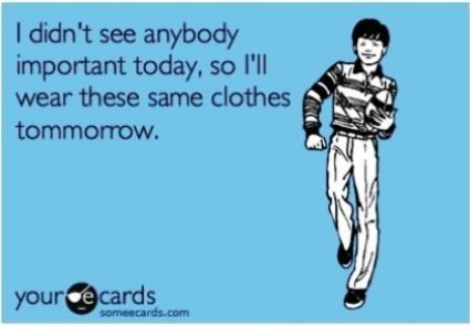 Wearing The Same Clothes Someecard