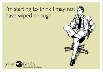 I Didn't Wipe Enough
