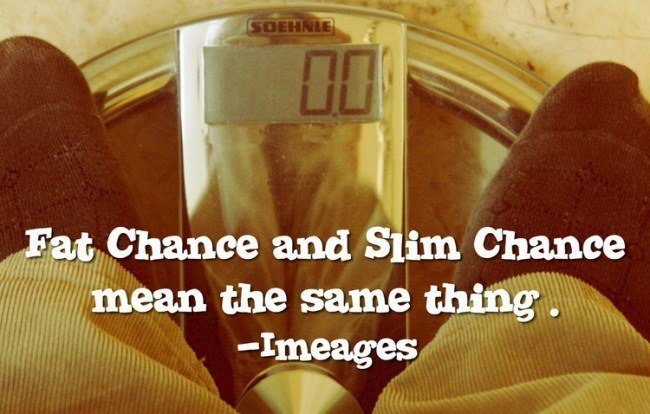 Shower Thoughts Fat Chance And Slim Chance