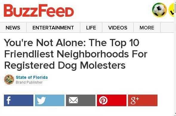 You're Not Alone: The Top 10 Friendliest Neighborhoods For Registered Dog Molesters Sponsored By State of Florida