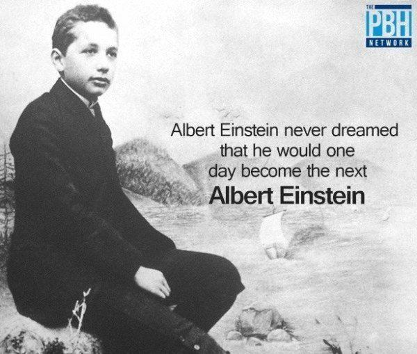 Albert Einstein Never Dreamed
