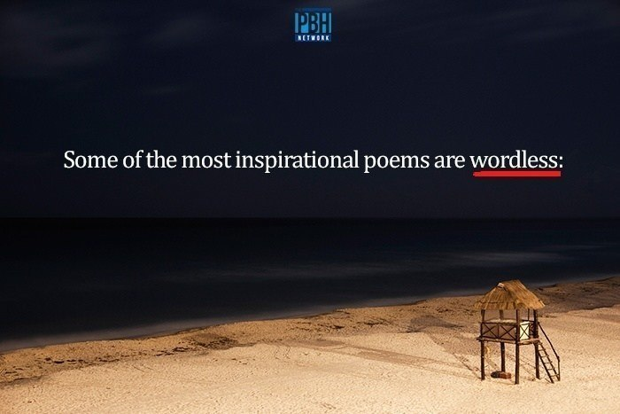 Some Of The Most Inspirational Poems Are Wordless